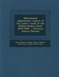 Educational adaptations; report of ten years' work of the Phelps-Stokes Fund, 1910-1920