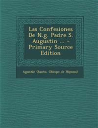 Las Confesiones De N.g. Padre S. Augustin ... - Primary Source Edition