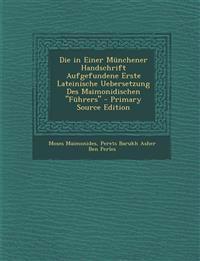 """Die in Einer Münchener Handschrift Aufgefundene Erste Lateinische Uebersetzung Des Maimonidischen """"Führers"""""""
