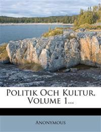Politik Och Kultur, Volume 1...