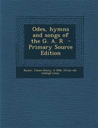 Odes, Hymns and Songs of the G. A. R - Primary Source Edition