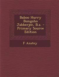 Baboo Hurry Bungsho Jabberjee, B.a.