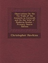 Observations On the Tin Trade of the Ancients in Cornwall, and On the 'ictis' of Diodorus Siculus