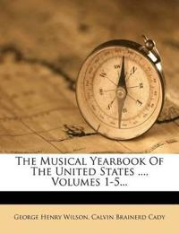 The Musical Yearbook Of The United States ..., Volumes 1-5...