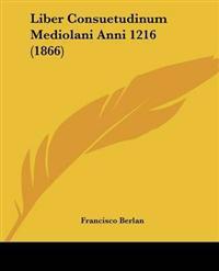 Liber Consuetudinum Mediolani Anni 1216 (1866)