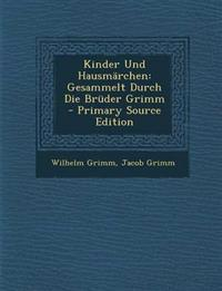Kinder Und Hausmärchen: Gesammelt Durch Die Brüder Grimm