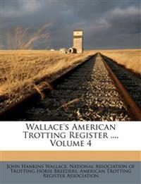 Wallace's American Trotting Register ..., Volume 4