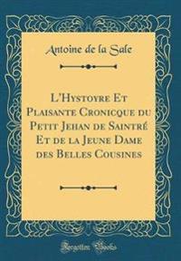 L'Hystoyre Et Plaisante Cronicque du Petit Jehan de Saintré Et de la Jeune Dame des Belles Cousines (Classic Reprint)