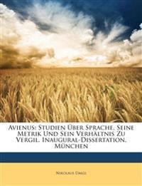 Avienus: Studien Über Sprache, Seine Metrik Und Sein Verhältnis Zu Vergil. Inaugural-Dissertation, München