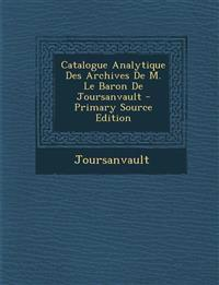 Catalogue Analytique Des Archives de M. Le Baron de Joursanvault - Primary Source Edition