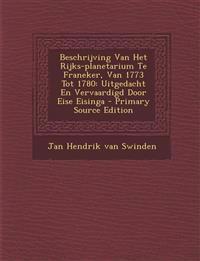 Beschrijving Van Het Rijks-Planetarium Te Franeker, Van 1773 Tot 1780: Uitgedacht En Vervaardigd Door Eise Eisinga - Primary Source Edition