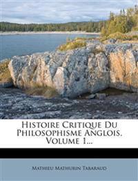 Histoire Critique Du Philosophisme Anglois, Volume 1...