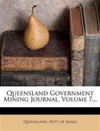 Queensland Government Mining Journal, Volume 7...
