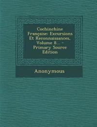 Cochinchine Française: Excursions Et Reconnaissances, Volume 8...