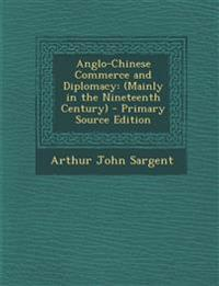 Anglo-Chinese Commerce and Diplomacy: (Mainly in the Nineteenth Century) - Primary Source Edition