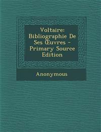 Voltaire: Bibliographie De Ses Œuvres