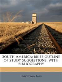 South America; brief outline of study suggestions, with bibliography