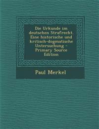 Die Urkunde Im Deutschen Strafrecht. Eine Historische Und Kritisch-Dogmatische Untersuchung