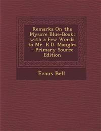 Remarks On the Mysore Blue-Book; with a Few Words to Mr. R.D. Mangles - Primary Source Edition