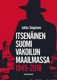 Itsenäinen Suomi vakoilun maailmassa 1945-2018