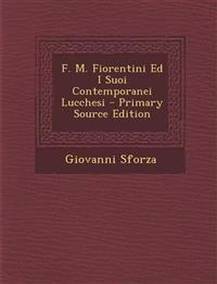 F. M. Fiorentini Ed I Suoi Contemporanei Lucchesi - Primary Source Edition