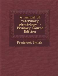 A Manual of Veterinary Physiology - Primary Source Edition