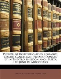 Puerorum Institutio Apud Romanos: Oratio Cancellarii Praemio Donata, Et in Theatro Sheldoniano Habita, Die Junii IX, MDCCCLXXX