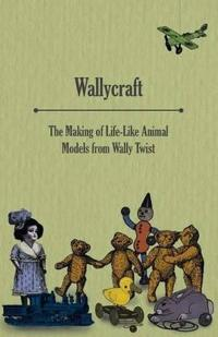 Wallycraft - The Making of Life-Like Animal Models from Wally Twist