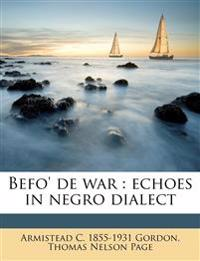 Befo' de war : echoes in negro dialect