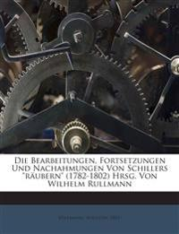 """Die Bearbeitungen, Fortsetzungen Und Nachahmungen Von Schillers """"räubern"""" (1782-1802) Hrsg. Von Wilhelm Rullmann"""