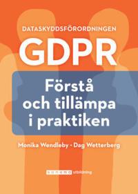 GDPR Dataskyddsförordningen : förstå och tillämpa i praktiken