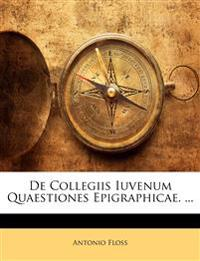 De Collegiis Iuvenum Quaestiones Epigraphicae. ...