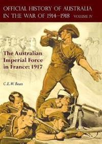 The Official History of Australia in the War of 1914-1918: Volume IV - The Australian Imperial Force in France: 1917
