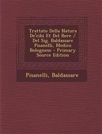 Trattato Della Natura De'cibi Et Del Bere / Del Sig. Baldassare Pisanelli, Medico Bolognese - Primary Source Edition