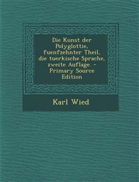 Die Kunst der Polyglottie, fuenfzehnter Theil, die tuerkische Sprache, zweite Auflage. - Primary Source Edition