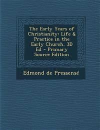 The Early Years of Christianity: Life & Practice in the Early Church. 3D Ed
