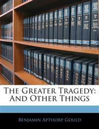 The Greater Tragedy: And Other Things