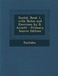 Euclid, Book 1, with Notes and Exercises by B. Arnett - Primary Source Edition