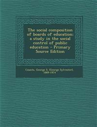 The Social Composition of Boards of Education; A Study in the Social Control of Public Education - Primary Source Edition