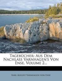 Tagebücher: Aus Dem Nachlaß Varnhagen's Von Ense, Volume 2...