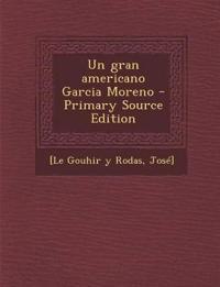 Un gran americano Garcia Moreno - Primary Source Edition