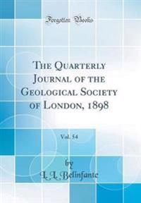The Quarterly Journal of the Geological Society of London, 1898, Vol. 54 (Classic Reprint)