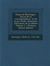 Essais de Montaigne. Suivis de sa correspondance, et De la servitude volontaire, d'Estienne de La Boétie Volume 2