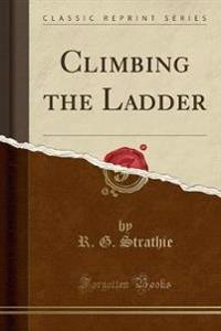 Climbing the Ladder (Classic Reprint)