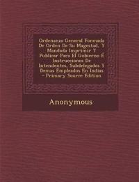 Ordenanza General Formada de Orden de Su Magestad, y Mandada Imprimir y Publicar Para El Gobierno E Instrucciones de Intendentes, Subdelegados y Demas