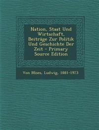 Nation, Staat Und Wirtschaft, Beiträge Zur Politik Und Geschichte Der Zeit