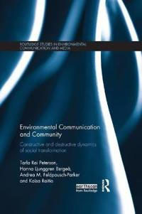Environmental Communication and Community: Constructive and Destructive Dynamics of Social Transformation
