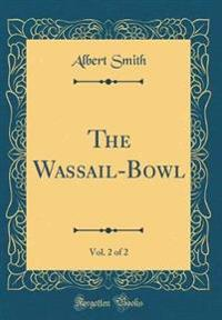 The Wassail-Bowl, Vol. 2 of 2 (Classic Reprint)