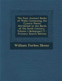 The Four Ancient Books of Wales Containing the Cymric Poems Attributed to the Bards of the Sixth Century, Volume 1, part 2 - Primary Source Editi