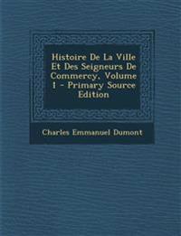 Histoire de La Ville Et Des Seigneurs de Commercy, Volume 1